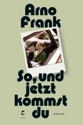 arno-frank-so-jetzt-kommst-du