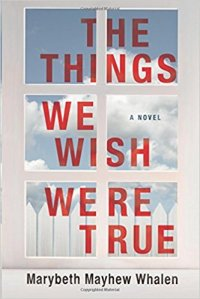 marybeth-mayhew-whalen-the-things-we-wish-were-true