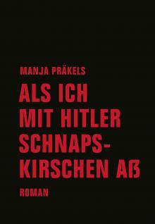 Manja Präkels - Als ich mit Hitler Schnapskirschen aß