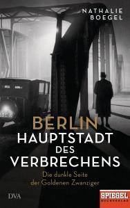 Berlin - Hauptstadt des Verbrechens von Nathalie Boegel