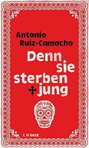 antonio-ruiz-camacho-denn-sie-sterben-jung